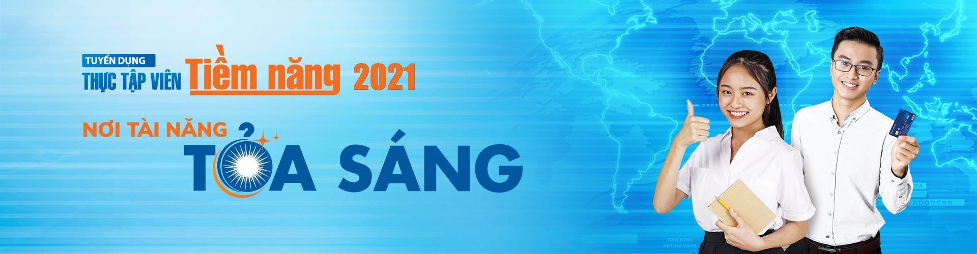 TUYỂN DỤNG THỰC TẬP VIÊN TIỀM NĂNG 2021 TẠI TP.HCM & TP. HÀ NỘI