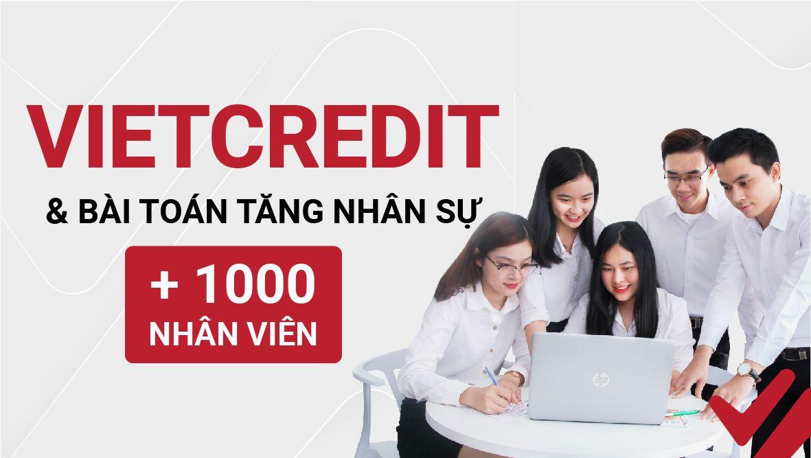 VietCredit và bài toán tăng trưởng nóng số lượng nhân sự khi mở rộng lĩnh vực kinh doanh