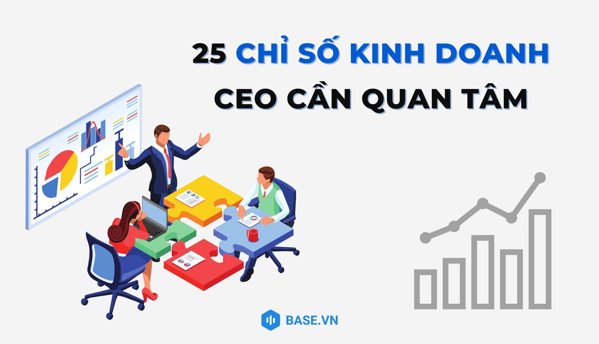 25 chỉ số quan trọng nhất mà CEO cần quan tâm về tài chính, kinh doanh, nhân sự và khách hàng