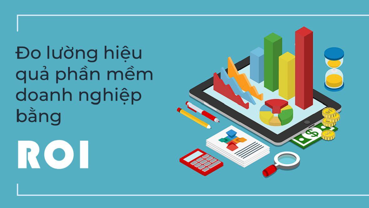 Đo lường hiệu quả đầu tư phần mềm doanh nghiệp bằng ROI: Dễ hay khó?
