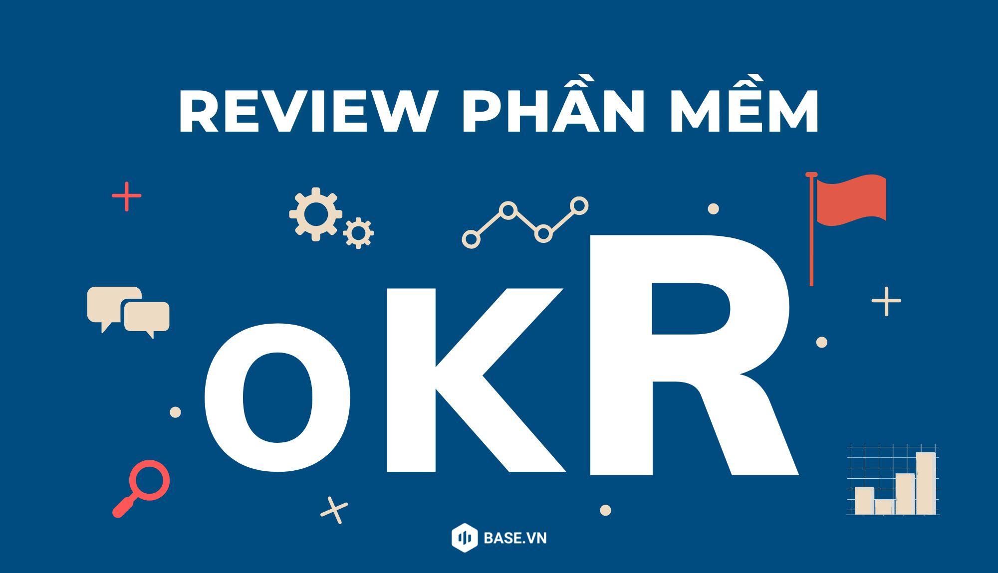 Top 6 phần mềm OKR tại Việt Nam và quốc tế - Review tính năng và chi phí chi tiết