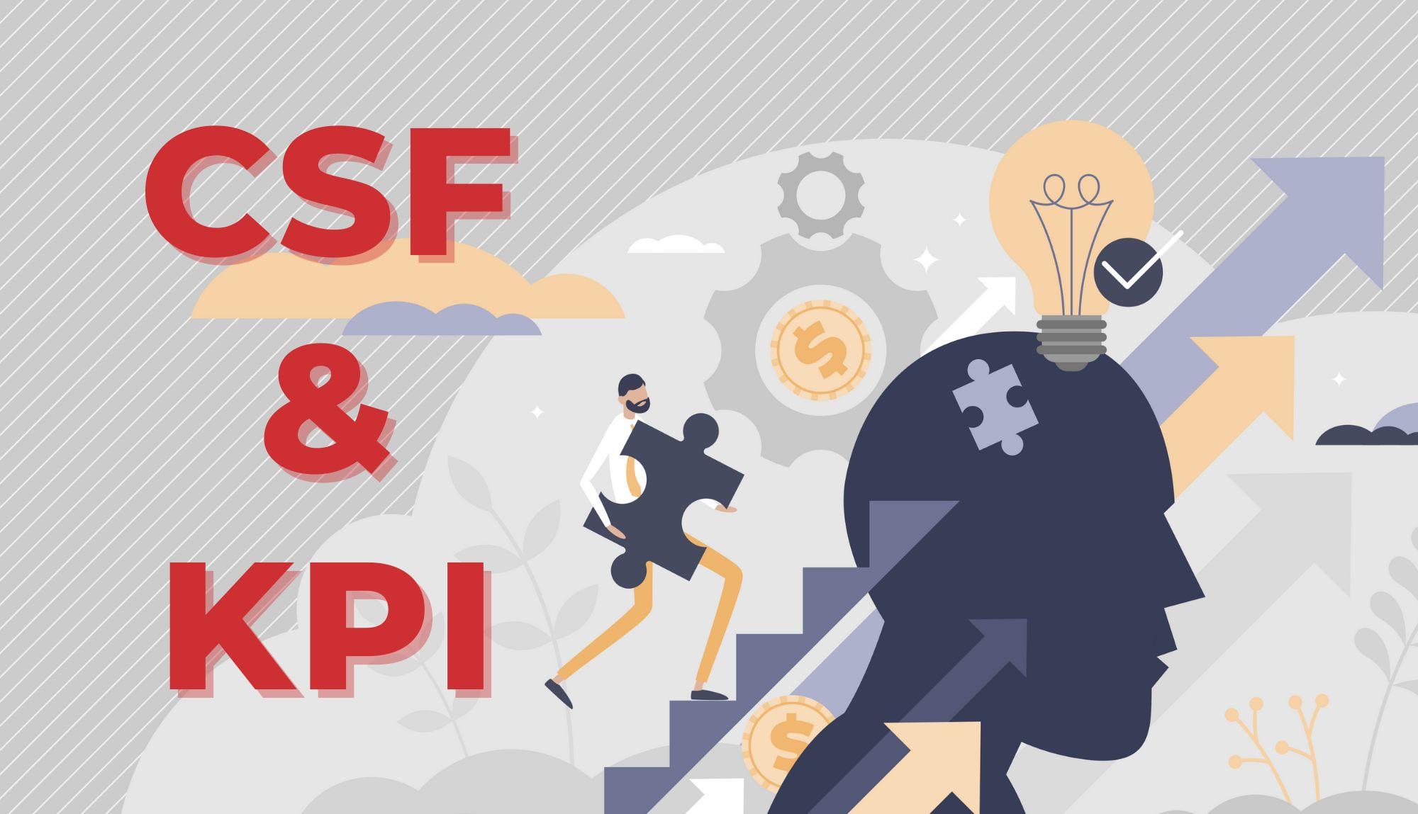 CSF là gì? Tại sao nên kết hợp cả CSF và KPI trong quản trị mục tiêu?