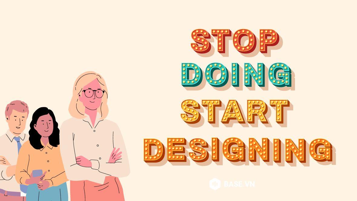 Stop Doing, Start Designing: 3 việc cần làm để giải phóng và nâng tầm cho lãnh đạo năm 2021