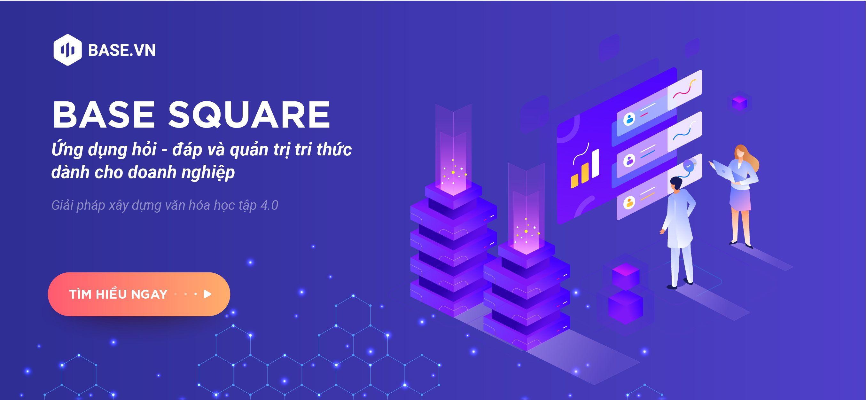 Review về Base Square - Mạng xã hội học tập và quản trị tri thức 4.0 dành cho doanh nghiệp