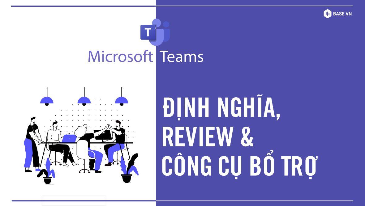 Microsoft Teams là gì? Review về ưu nhược điểm của Teams: Có phù hợp để quản lý công việc?