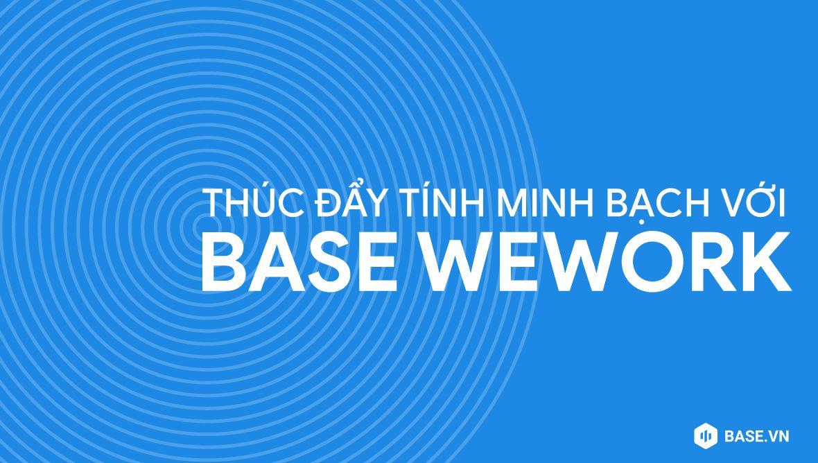 Phần mềm quản lý công việc Base Wework giúp thúc đẩy văn hoá minh bạch trong doanh nghiệp như thế nào?