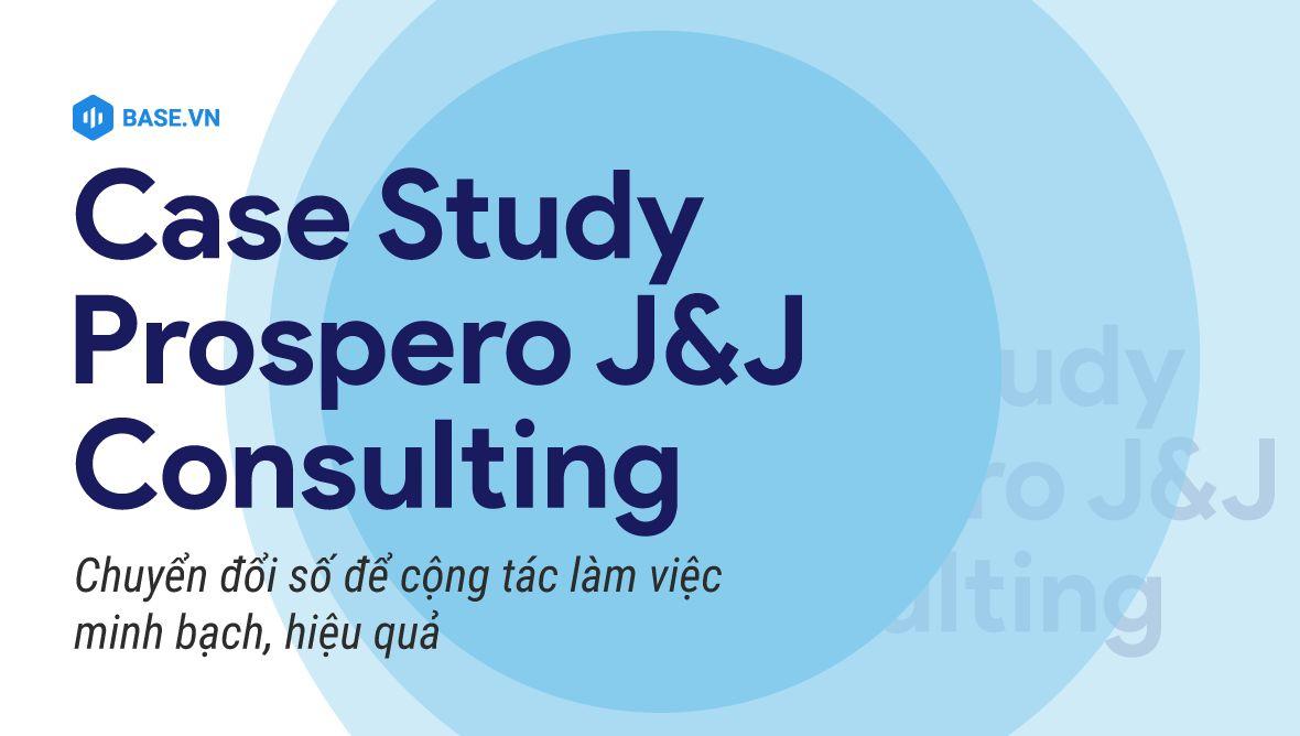 """Số hóa để cộng tác làm việc minh bạch, hiệu quả: Câu chuyện """"5 châu 4 bể"""" của Prospero J&J Consulting"""